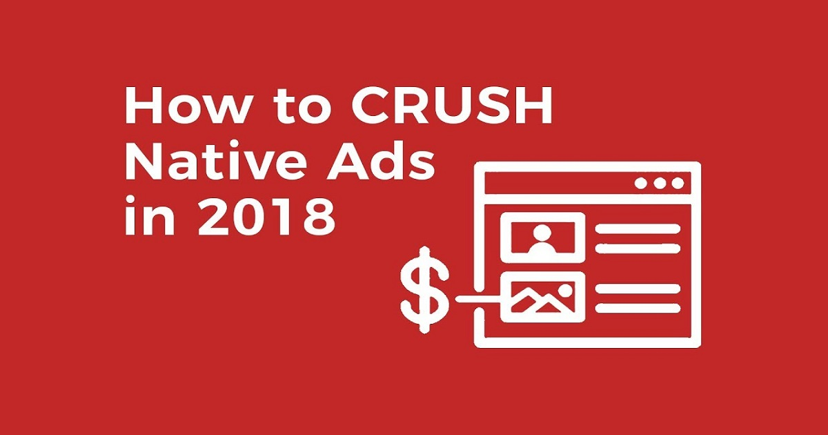 How to CRUSH Native Ads in 2018