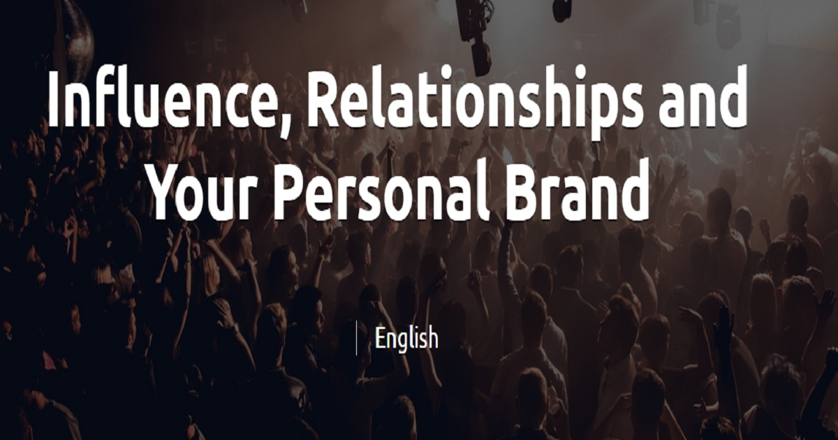 Influence, Relationships, and Your Personal Brand