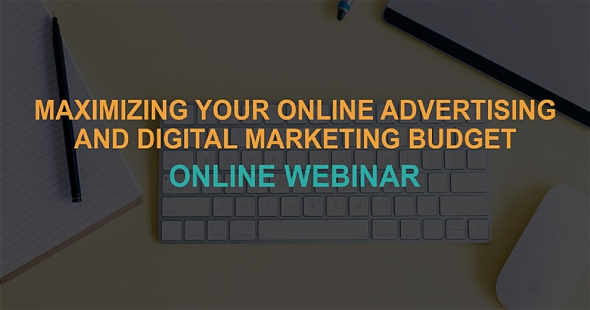 Maximizing Your Online Advertising & Digital Marketing Budget: Online Webinar