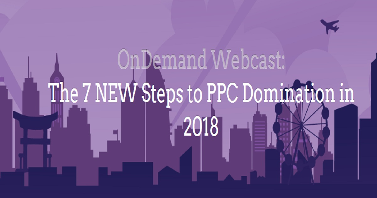 The 7 NEW Steps to PPC Domination in 2018