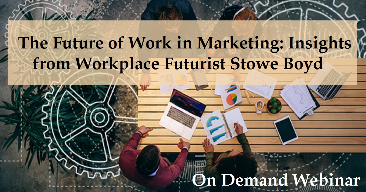 The Future of Work in Marketing: Insights from Workplace Futurist Stowe Boyd