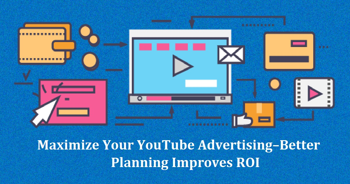 Maximize Your YouTube Advertising–Better Planning Improves ROI