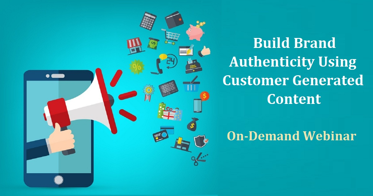 Build Brand Authenticity Using Customer Generated Content