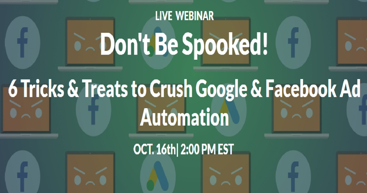 6 Tricks & Treats to Crush Google & Facebook Ad Automation