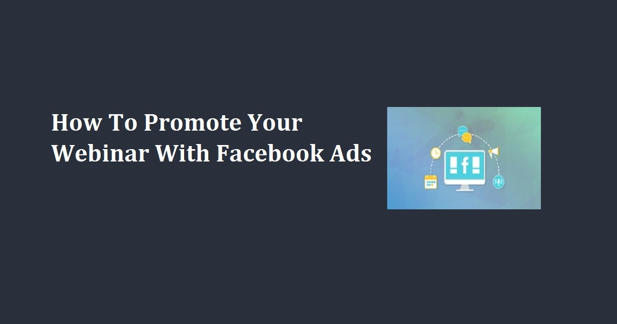 How To Promote Your Webinar With Facebook Ads