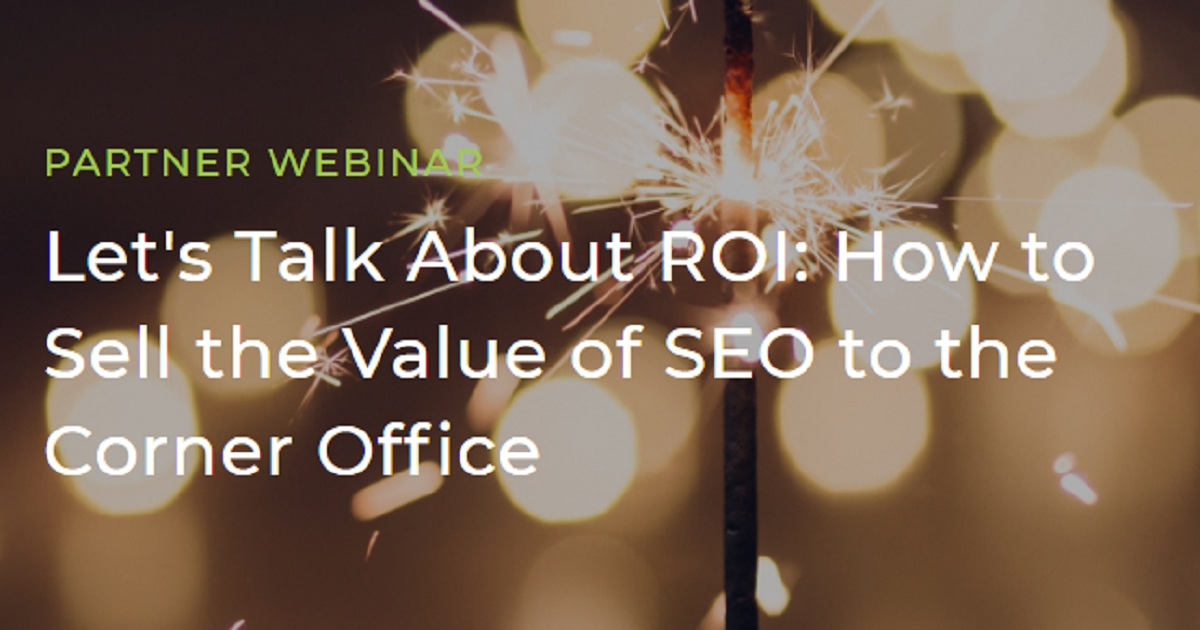 Let's Talk About ROI: How to Sell the Value of SEO to the Corner Office