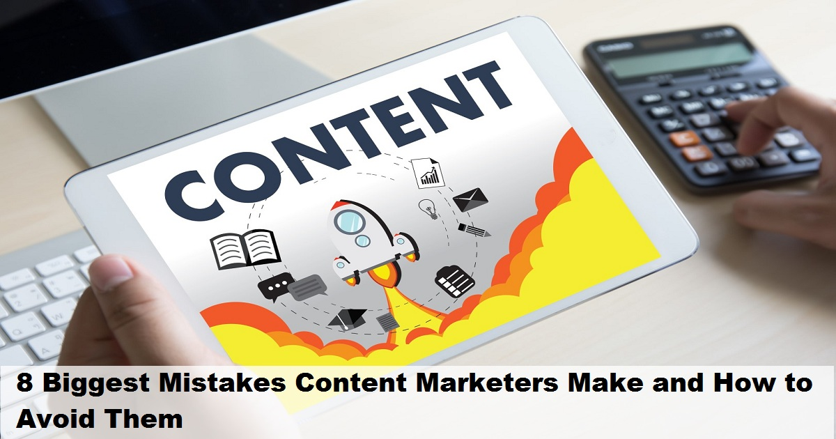 8 Biggest Mistakes Content Marketers Make and How to Avoid Them