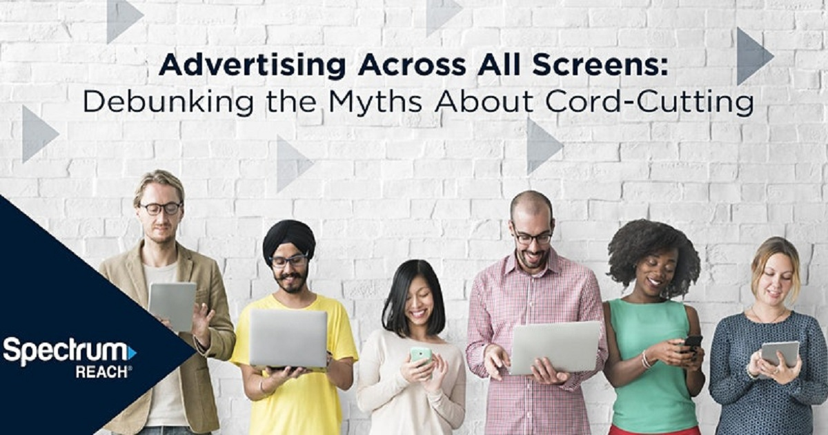 Advertising Across All Screens: Debunking the Myths About Cord-Cutting