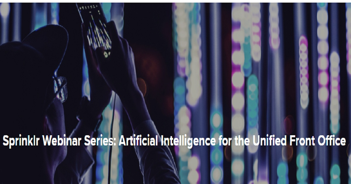 Sprinklr Webinar Series:Artificial Intelligence for the Unified Front Office