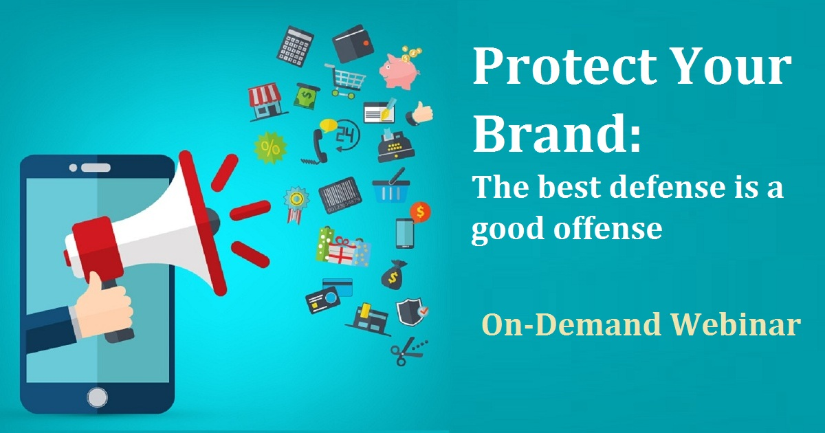 Protect Your Brand: The best defense is a good offense
