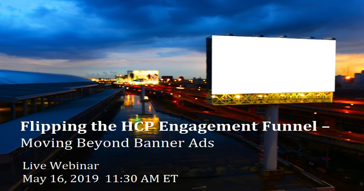 Flipping the HCP Engagement Funnel – Moving Beyond Banner Ads