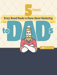 5 THINGS EVERY BRAND NEED TO KNOW ABOUT MARKETING TO DADS