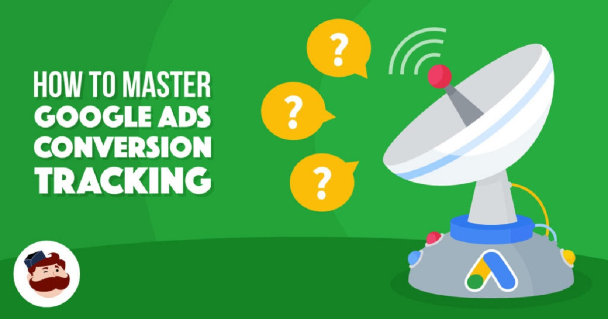GOOGLE ADS CONVERSION TRACKING: ALL YOU NEED TO LEARN TO BOOST YOUR RESULTS