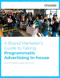 A BRAND MARKETER'S GUIDE TO TAKING PROGRAMMATIC ADVERTISING IN-HOUSE